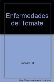 Descargar Libro Enfermedades del tomate. observar, identificar, luchar de D. Blancard