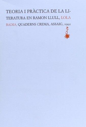 Teoria i pràctica de la literatura en Ramon Llull (Col¨lecció Assaig) por Lola Badia