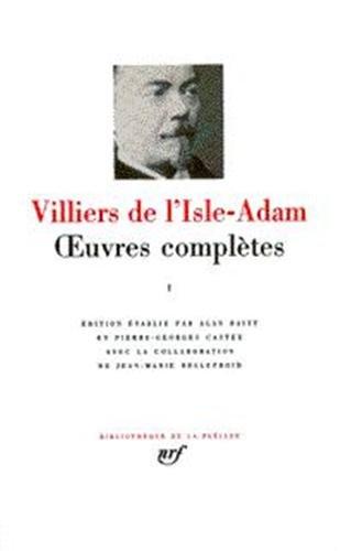 Villiers de l'Isle-Adam : Oeuvres complètes, tome 1