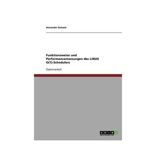 [(Funktionsweise Und Performancemessungen Des Linux O(1)-Schedulers)] [By (author) Alexander Zschach] published on (November, 2013)