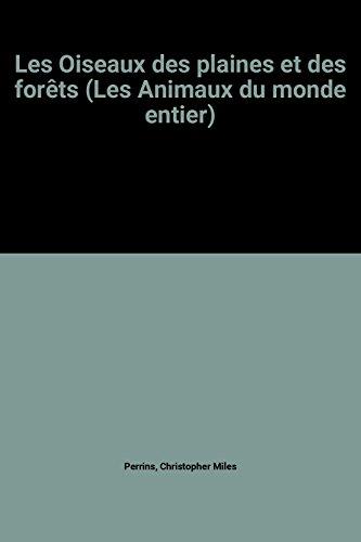 Les Oiseaux des plaines et des forêts (Les Animaux du monde entier) par Christopher Miles Perrins, Alex L. A. Middleton, Patrice Leraut (Relié)