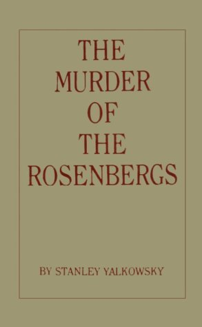 The Murder of the Rosenbergs by Stanley Yalkowsky (1990-07-01)
