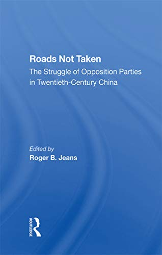 Roads Not Taken: The Struggle Of Opposition Parties In Twentieth-century China (English Edition) - Parks Coble