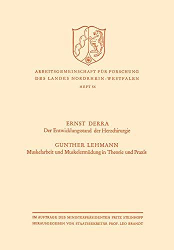 Der Entwicklungsstand Der Herzchirurgie / Muskelarbeit Und Muskelermudung in Theorie Und Praxis (German Edition) (Arbeitsgemeinschaft für Forschung des Landes Nordrhein-Westfalen, Band 56)