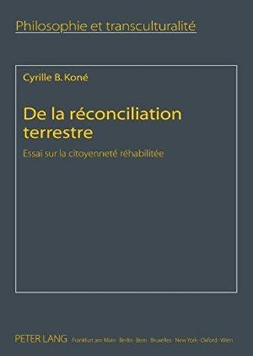 De La Reconciliation Terrestre: Essai Sur La Citoyennete Rehabilitee par Cyrille B Kone