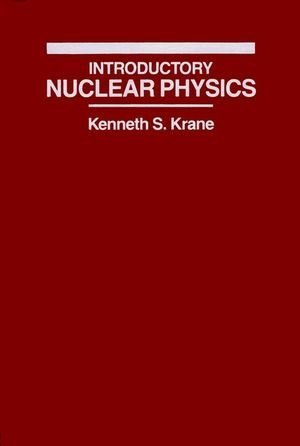 Introductory Nuclear Physics by Krane, Kenneth S. 3rd (third) Edition [Hardcover(1987)]