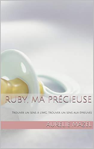 Ruby, ma Précieuse: Trouver un sens à l'IMG, trouver un sens aux épreuves (French Edition)