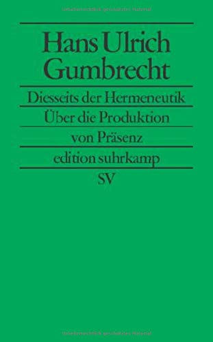 Diesseits der Hermeneutik: Über die Produktion von Präsenz (edition suhrkamp)