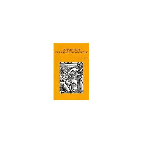 Explorations De L'espace Theologique Etudes de Theologie et de Philosophie De La Religion