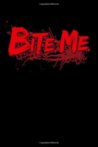 Notebook: Bite Me Vampire Monster Halloween Bloody Black Lined Journal Writing Diary - 120 Pages 6 x 9