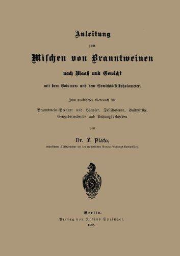 Anleitung zum Mischen von Branntweinen nach Maa???? und Gewicht: Mit dem Volumen- und dem Gewichts-Alkoholometer. Zum praktischen Gebrauch f????r ... und Aichungsbeh????rden (German Edition) by NA Plato (2013-10-04)