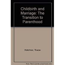 Childbirth and Marriage: The Transition to Parenthood