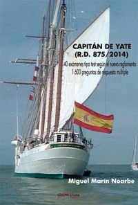 Capitán de yate, RD 875-2014 : 40 exámenes tipo test según nuevo reglamento por Miguel Marín Noarbe
