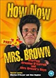 How Now Mrs Brown Part 6