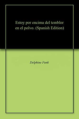 Estoy por encima del temblor en el polvo. por Delphine Funk