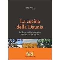 La cucina della Daunia. Dal Gargano al Subappennino, tra mare, monti e pianura