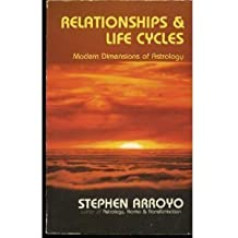 Relationships and Life Cycles: Modern Dimensions of Astrology by Stephen Arroyo (1979-12-03)