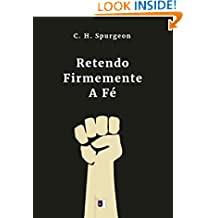 Retendo Firmemente a Fé, por C. H. Spurgeon (Portuguese Edition)