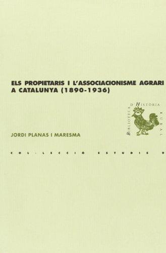 Descargar Libro Els propietaris i l'associacionisme agrari a Catalunya (1890-1936) (BHR (Biblioteca d'Història Rural)) de Jordi Planas i Maresma