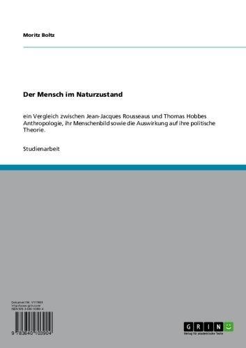 Der Mensch im Naturzustand: Ein Vergleich zwischen Jean-Jacques Rousseaus und Thomas Hobbes Anthropologie, ihr Menschenbild sowie die Auswirkung auf ihre politische Theorie
