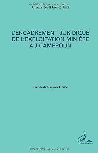 L'encadrement juridique de l'exploitation minière au Cameroun par Urbain Noël Ebang Mve