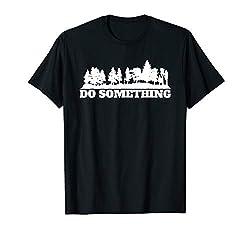 Do Something Spruch Wald Bäume Umwelt T-Shirt