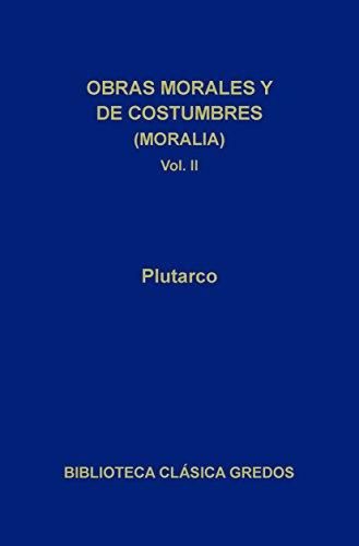 Obras morales y de costumbres (Moralia) II (Biblioteca Clásica Gredos)