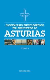 Diccionario enciclop?dico del Principado de Asturias (Tomo 6)