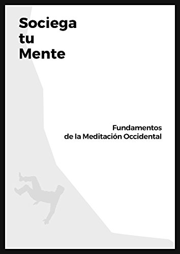 Sosiega tu mente: Fundamentos de la meditación occidental (Spanish Edition)