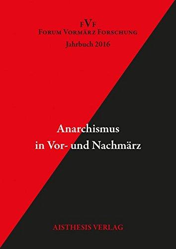 Anarchismus in Vor- und Nachmärz: Jahrbuch Forum Vormärz Forschung 2016