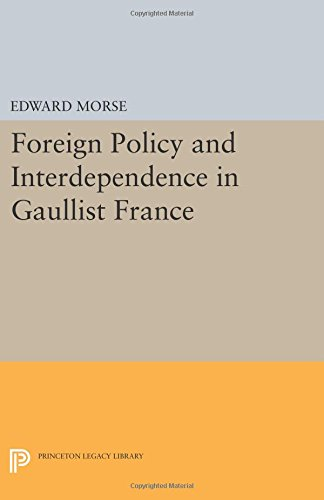 Foreign Policy and Interdependence in Gaullist France (Center for International Studies, Princeton University)