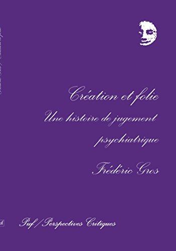 Cration et folie : Une histoire du jugement psychiatrique