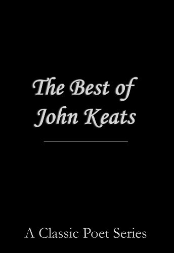 The Best John Keats Poems featuring Ode on a Grecian Urn, La Belle Dame Sans Merci, When I Have Fears I May Cease to Be, Lamia, Isabella, The Eve of St ... Poet Series Book 1) (English Edition) -