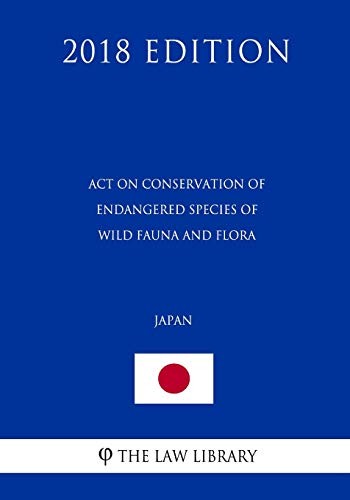 Act on Conservation of Endangered Species of Wild Fauna and Flora (Japan) (2018 Edition) -