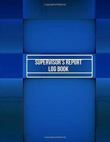 Supervisor's Report Log Book: Reference Details Monitor Guide Notebook Logbook Journal for Supervisors and Managers, Work Communication Log  Book ... 120 pages (Supervision logbook, Band 48)