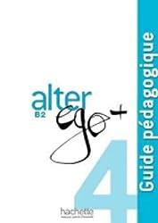 Alter Ego +: Niveau 4 Guide Pedagogique