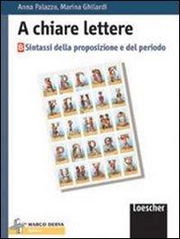 A chiare lettere. Vol. B: Sintassi della proposizione e del periodo. Per la Scuola media. Con espansione online
