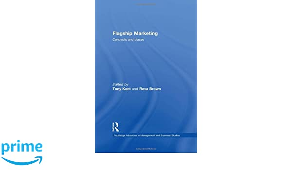 Flagship Marketing: Concepts and places (Routledge Advances in Management and Business Studies)