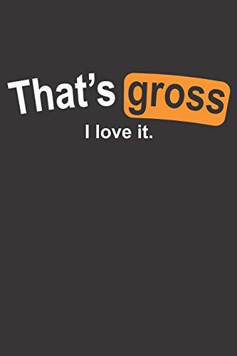 That's Gross I Love It