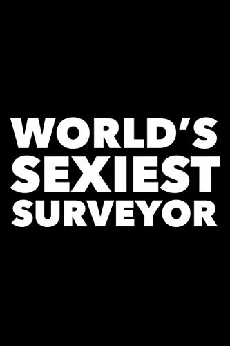 World's Sexiest Surveyor: 6x9 120 Page Lined Composition Notebook Funny Land Surveyor Gag Gift