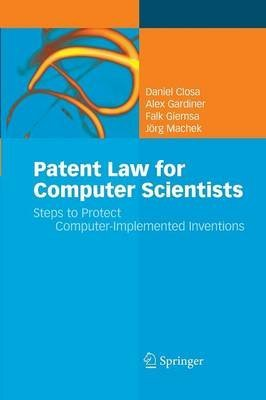 [(Patent Law for Computer Scientists : Steps to Protect Computer-Implemented Inventions)] [By (author) Daniel Closa ] published on (October, 2014)