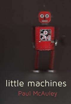 Little Machines by [McAuley, Paul]