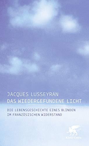 Das wiedergefundene Licht: Die Lebensgeschichte eines Blinden im französischen Widerstand - Französisch Ein Licht