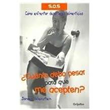 Cuanto Debo Pesar Para Que Me Acepten?/ How Much I Should Weight to Be Accepted?: Como Enfrentar Desordenes Alimenticios / How to Face Eating Disorders