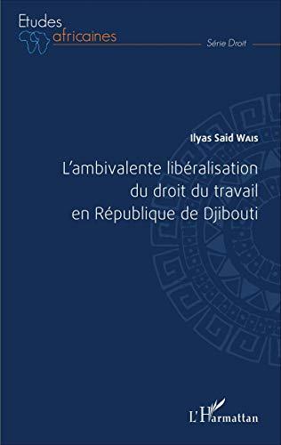 L'ambivalente libéralisation du droit du travail en République de Djibouti par Ilyas Said Wais