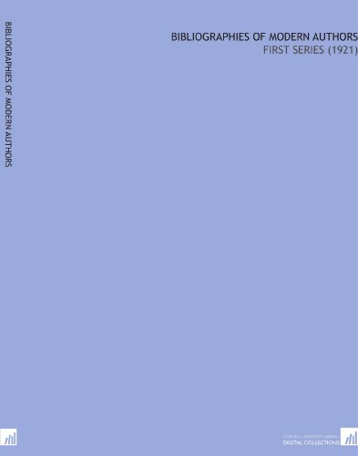 Bibliographies of Modern Authors: First Series (1921) por Henry Danielson