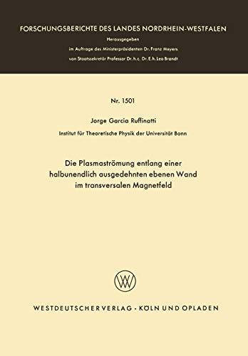 Die Plasmaströmung entlang einer halbunendlich ausgedehnten ebenen Wand im transversalen Magnetfeld (Forschungsberichte des Landes Nordrhein-Westfalen, Band 1501)
