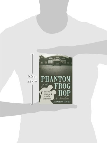 Phantom of the Frog Hop: A Novelette. Big Band Years, a Drama of Endearment