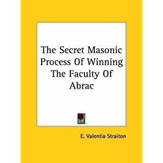 [(The Secret Masonic Process of Winning the Faculty of Abrac)] [By (author) E Valentia Straiton] published on (December, 2005)