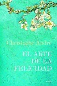El arte de la felicidad (Libros Singulares) por Christophe André